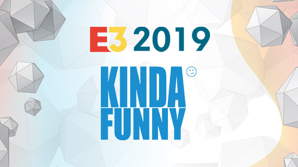 E3 2019: Kinda Funny Games